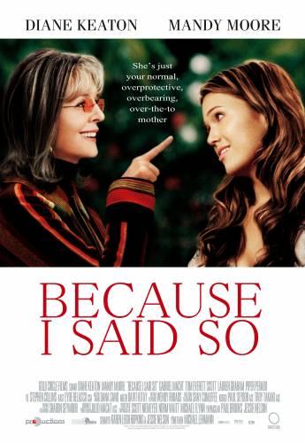Because I Said So / Защото аз казах така (2007)